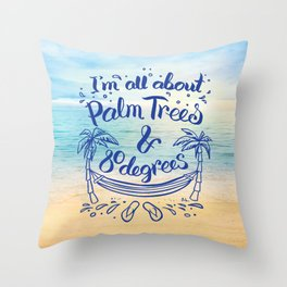 I'm all about Palm Trees & 80 degrees Throw Pillow