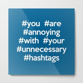 Annoying Hashtags Funny Quote Metal Print