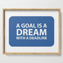 A goal is a dream with a deadline Serving Tray