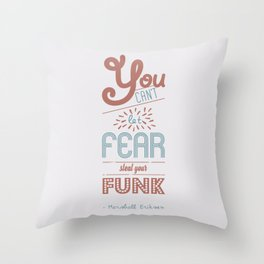 You can't let fear steal your funk (HIMYM) Throw Pillow