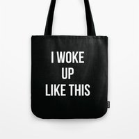 i woke up like this Tote Bags featuring I Woke Up Like This by Love TL Hayden for S6