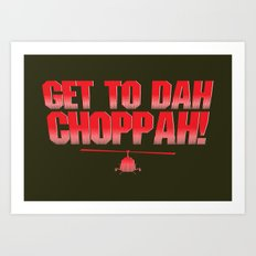 Get To Dah Choppah! Art Print