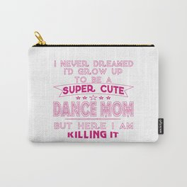 SUPER CUTE DANCE MOM Carry-All Pouch