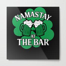 patricks day Namastay at the bar Metal Print