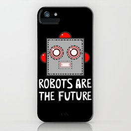 Robots are the Future iPhone Case