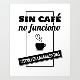 I Don't Work Without Coffee, Sorry For The Inconvenience (B/W) Art Print