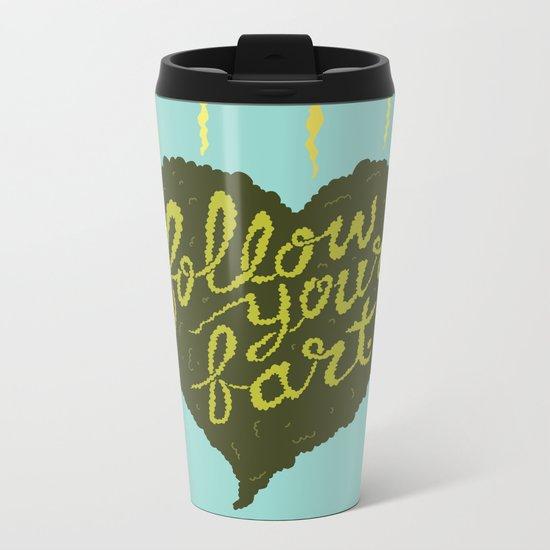Follow Your Fart Metal Travel Mug