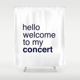 Welcome To My Concert *singing in the shower Shower Curtain