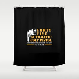 FORTY FIVE AUTOMATIC COLT PISTOL Shower Curtain
