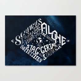 Sometimes I think we're alone. Canvas Print