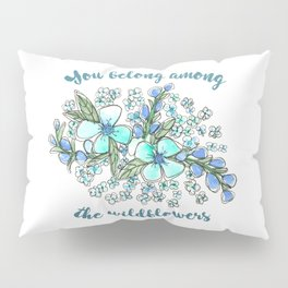 You belong among the wildflowers. Tom Petty quote. Watercolor illustration. Pillow Sham