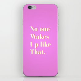No one wakes up like that iPhone Skin
