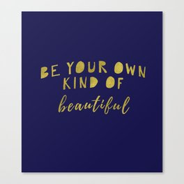 Be Your Own Kind Of Beautiful-Navy | Typography | Quotes Canvas Print