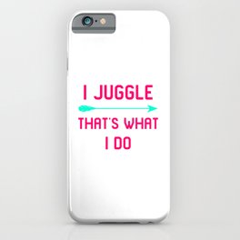 I Juggle That's What I Do Fun Juggling Gift iPhone Case