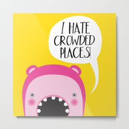 I hate crowded places! Metal Print