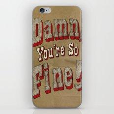 damn, you're so fine! iPhone & iPod Skin