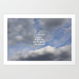 Can't Get My feet to touch the ground Art Print