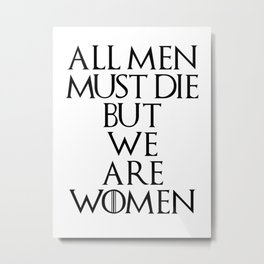 All Men Must Die But We Are Women Metal Print