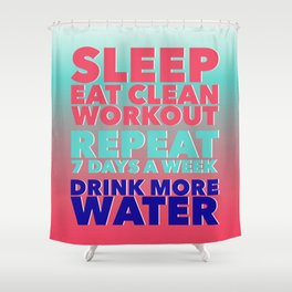 Sleep Eat Clean Workout Repeat Shower Curtain