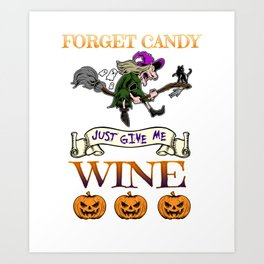 Halloween Costume Forget Candy Just Give Me Wine Gift Art Print