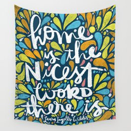 HOME IS THE NICEST WORD THERE IS. Wall Tapestry
