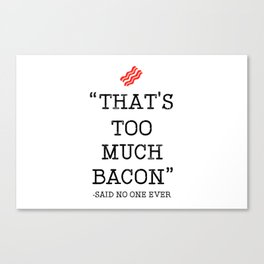 That's Too Much Bacon Said Canvas Print
