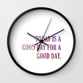 Today Is A Good Day Wall Clock