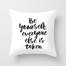 Be Yourself, Everyone Else is Taken black and white typography poster design bedroom wall home decor Throw Pillow