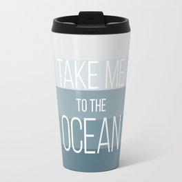 Take Me to the Ocean Travel Mug