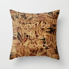 Don't Be Afraid Throw Pillow
