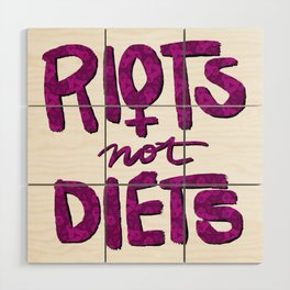 Riots not Diets Wood Wall Art