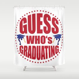 Gues$ who's graduating Shower Curtain