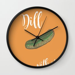 Dill With It Wall Clock