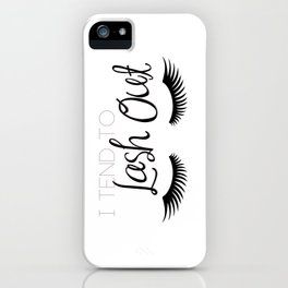I Tend To Lash Out iPhone Case
