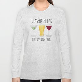 I Passed The Bar (But I Went In First) Long Sleeve T-shirt