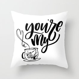 You're My Cup Of Tea Hand Lettering Throw Pillow