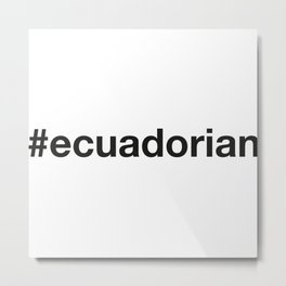 ECUADORIAN Hashtag Metal Print