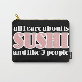 all I care about is sushi Carry-All Pouch