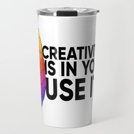 Creativity is in you. Use it. Travel Mug