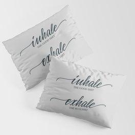 Inhale the good shit Pillow Sham