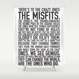 Here's to the crazy ones Shower Curtain