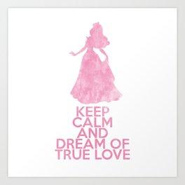 Keep Calm and Dream of True Love Art Print
