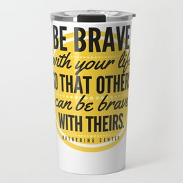 BE BRAVE with your life Travel Mug