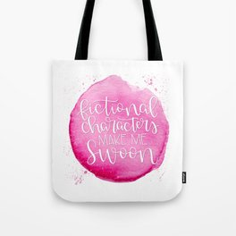 Fictional Characters Make Me Swoon Tote Bag