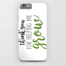 Thank You For Helping Me Grow iPhone Case