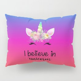 I Believe In Unicorns Pillow Sham