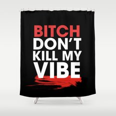 BITCH DON'T KILL MY VIBE Shower Curtain