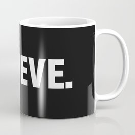 BELIEVE. Coffee Mug