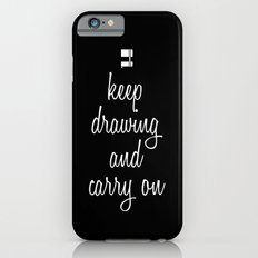 Keep drawing and carry on iPhone 6s Slim Case