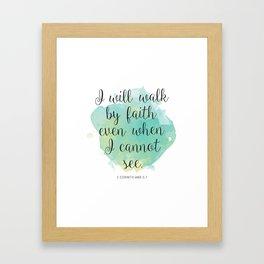 I will walk byfaith even when I cannot see. 2 Corinthians 5:7 Framed Art Print